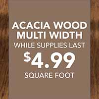 Buy Acacia wood multi width flooring for $4.99 sq. ft while supplies last